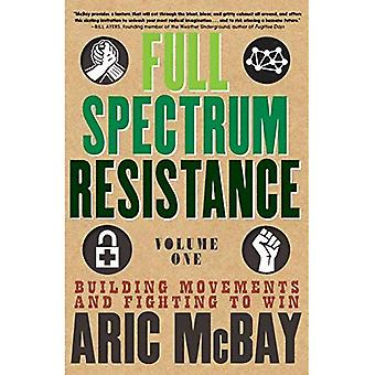 Full Spectrum Resistance, Volume 1: Building Movements and Fighting to Win