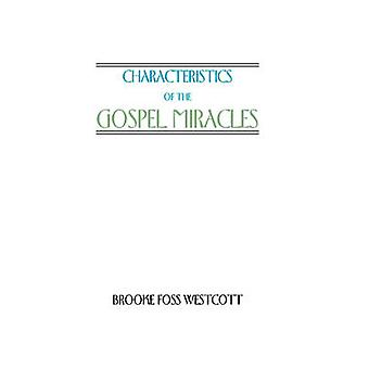 Characteristics of the Gospel Miracles by Westcott & B. F.