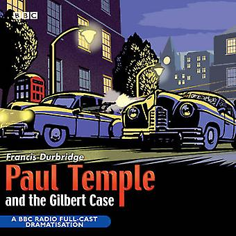 Paul Temple and the Gilbert Case by Francis Durbridge &  Full Cast & Marjorie Westbury & Peter Coke