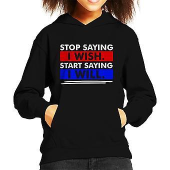 Stop Saying I Wish Start Saying I Will Kid's Hooded Sweatshirt