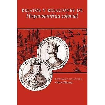 Relatos Y Relaciones De Hispanoamerica Colonial by Otto Olivera - 978