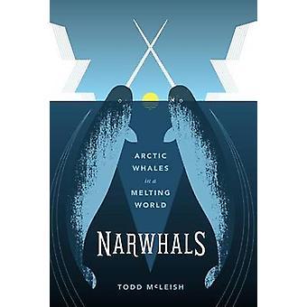 Narwhals - Arctic valaat sulaminen maailmankolkkaan Todd McLeish - 97802959