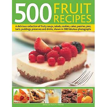 500 Fruit Recipes - A Delicious Collection of Fruity Soups - Salads -