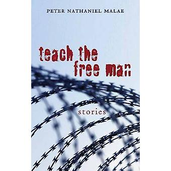 Teach the Free Man - Stories by Peter Nathaniel Malae - 9780804010986