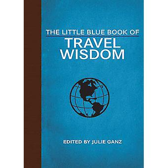 The Little Blue Book of Travel Wisdom by Julie Ganz - 9781629144726 B