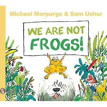 We are Not Frogs by Michael Morpurgo - Sam Usher - 9781781125120 Book