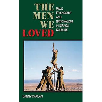 The Men We Loved - Male Friendship and Nationalism in Israeli Culture