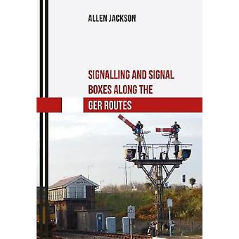 Signalling and Signal Boxes along the GER Routes by Allen Jackson - 9