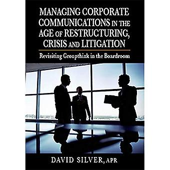 Managing Corporate Communications in the Age of Restructuring, Crisis, and Litigation: Revisiting Groupthink in...