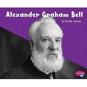 Alexander Graham Bell (Pebble Plus: Great Scientists and Inventors)