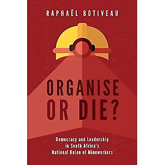 Organise or die?: Leadership in South Africa's National Union of Mineworkers from Apartheid to democracy