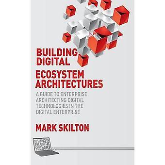Bygge digitale økosystemet arkitekturer - en Guide til Enterprise Archi