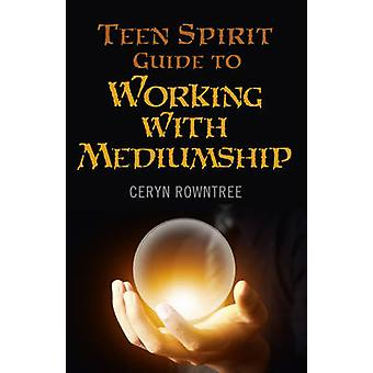 Teen Spirit Guide to Working with Mediumship by Ceryn Rowntree