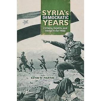 Syrias demokratische Jahre Bürger-Experten und Medien in den 1950er Jahren von Martin & Kevin W