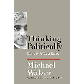 Thinking Politically Essays in Political Theory by Walzer & Michael