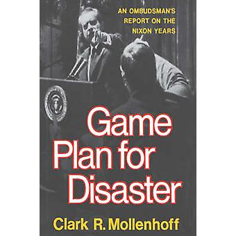 Game Plan for Disaster An Ombudsmans Report on the Nixon Years by Mollenhoff & Clark & R.
