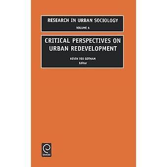 Critical Perspectives on Urban Redevelopment 6 by Kevin Fox Gotham & Fox Gotham