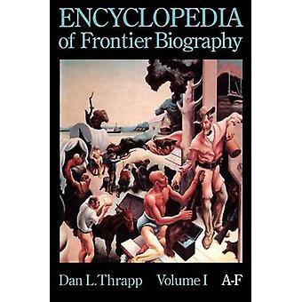 Encyclopedia of Frontier Biography volume 1 AF by Thrapp & Dan L.