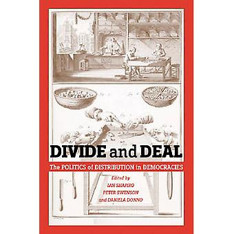 Divide and Deal The Politics of Distribution in Democracies by Shapiro & Ian
