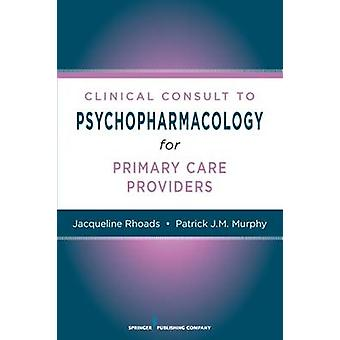 Nurses Clinical Consult to Psychopharmacology by Rhoads & Jacqueline