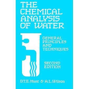 The Chemical Analysis Of Water General Principles and Techniques by Hunt & D T E