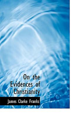 On the Evidences of Christianity by Franks & James Clarke
