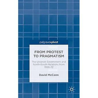 From Protest to Pragmatism The Unionist government and NorthSouth relations from 195972 by McCann & David