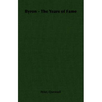 Byron  The Years of Fame by Quennell & Peter