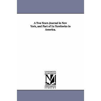 Un Journal de deux ans à New York et une partie de ses territoires en Amérique. par Wolley & Charles.