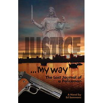Justice My Way The Last Journal of a Policeman by Sammons & Edward R.