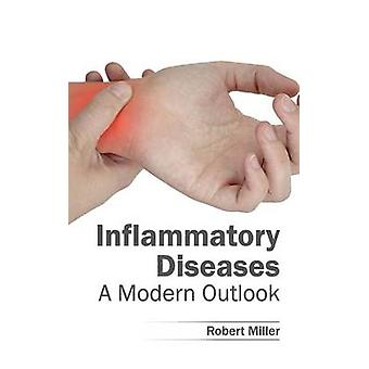 Inflammatory Diseases A Modern Outlook by Miller & Robert