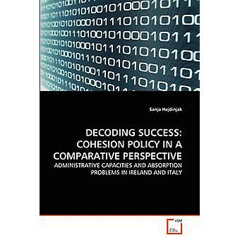Decodierung Erfolg Kohäsionspolitik IN einer vergleichenden Perspektive von Hajdinjak & Sanja