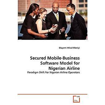 Gesicherte MobileBusiness Softwaremodell für nigerianische Fluggesellschaft durch Olaniyi & Olayemi Mikail