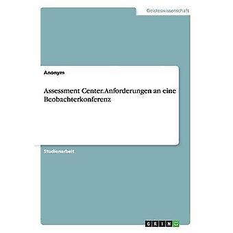 Assessment Center. Anforderungen an Eine Beobachterkonferenz by Anonym