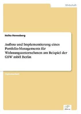 Aufbau und ImpleHommescravatecourirg eines PortfolioManageHommests fr WohnungsunternehHommes am Beispiel der GSW mbH Berlin by Henneberg & Heiko