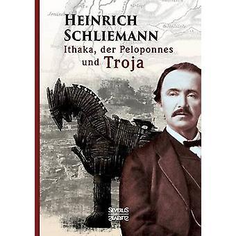 Ithaka der Peloponnes und Troja by Schliemann & Heinrich