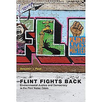 Flint Fights Back: Environmental Justice and Democracy in the Flint Water Crisis (Urban and Industrial Environments)