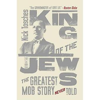 King of the Jews - The Greatest Mob Story Never Told by Nick Tosches -