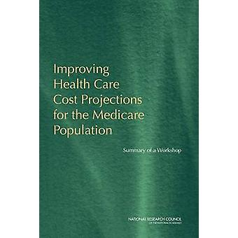 Improving Health Care Cost Projections for the Medicare Population - S