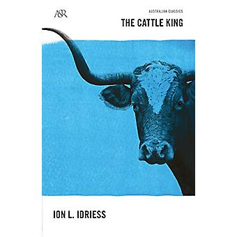The Cattle King by Ion L. Idriess - 9780732296957 Book