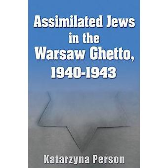 Assimilated Jews in the Warsaw Ghetto - 1940-1943 by Katarzyna Person