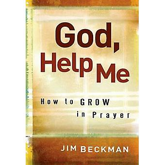 God - Help Me - How to Grow in Prayer by Jim Beckman - 9780867168907 B