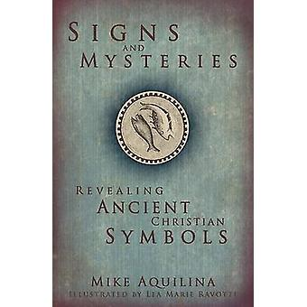 Signs and Mysteries - Revealing Ancient Christian Symbols by Mike Aqui