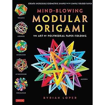 Mind-Blowing Modular Origami - The Art of Polyhedral Paper Folding by