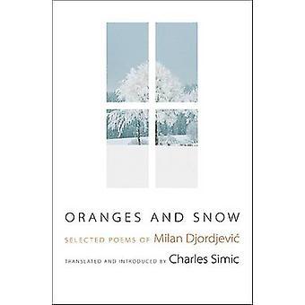 Oranges and Snow - Selected Poems of Milan Djordjeviac by Milan Djordj
