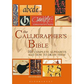 The Calligraphers Bible: 100 Complete Alphabets and How to Draw Them (Spiral-bound) by Harris David