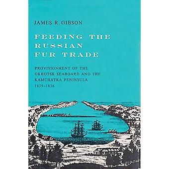 Feeding the Russian Fur Trade - Provisionment of the Okhotsk Seaboard