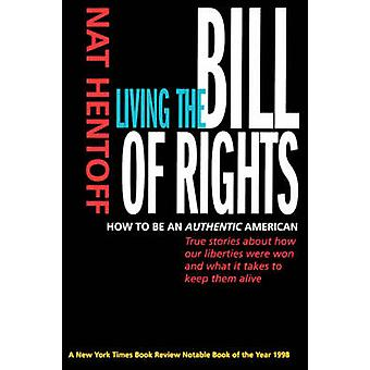 Living the Bill of Rights - How to be an Authentic American by Nat Hen