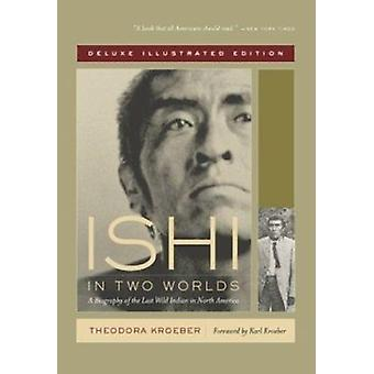 Ishi in Two Worlds - A Biography of the Last Wild Indian in North Amer