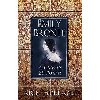 Emily Bronte - A Life in 20 Poems by Nick Holland - 9780750978989 Book